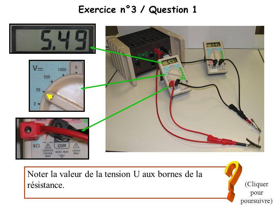 Exercice n°3 / Question 1 Noter la valeur de la tension U aux bornes de la résistance. (Cliquer pour poursuivre)