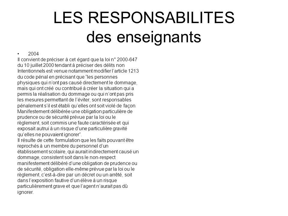 LES RESPONSABILITES des enseignants 2004 Il convient de préciser à cet égard que la loi n° 2000-647 du 10 juillet 2000 tendant à préciser des délits n