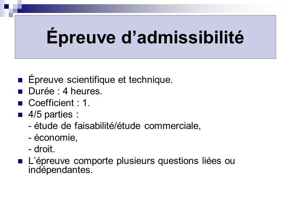 Épreuve dadmissibilité Épreuve scientifique et technique. Durée : 4 heures. Coefficient : 1. 4/5 parties : - étude de faisabilité/étude commerciale, -