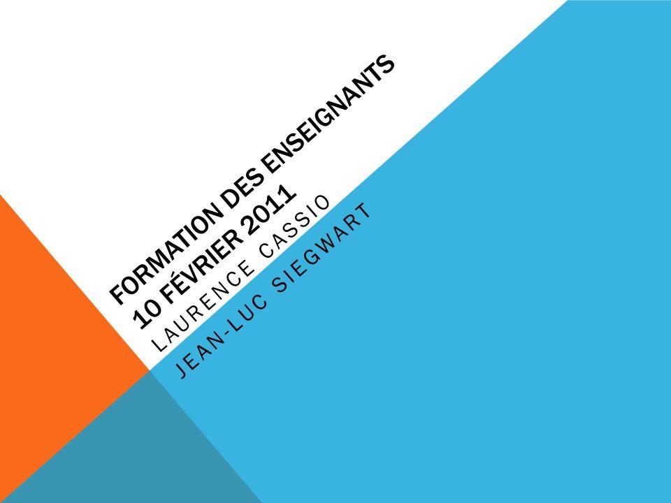 FORMATION DES ENSEIGNANTS 10 FÉVRIER 2011 LAURENCE CASSIO JEAN-LUC SIEGWART