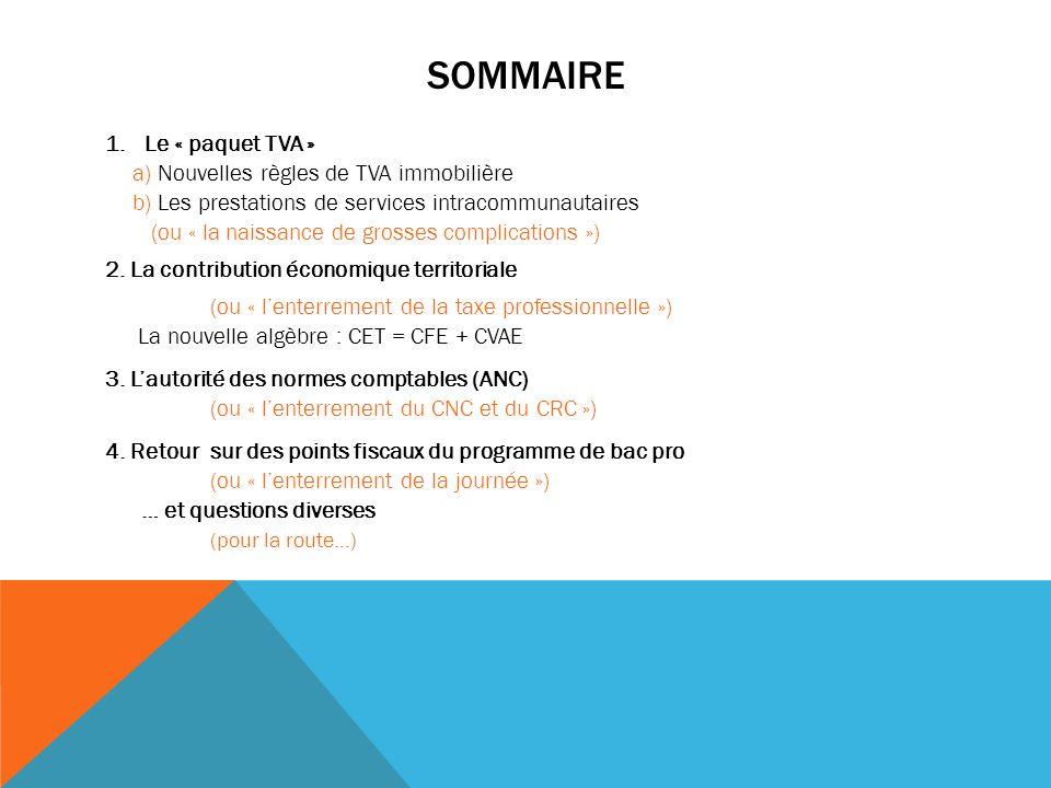 SOMMAIRE 1.Le « paquet TVA » a) Nouvelles règles de TVA immobilière b) Les prestations de services intracommunautaires (ou « la naissance de grosses complications ») 2.