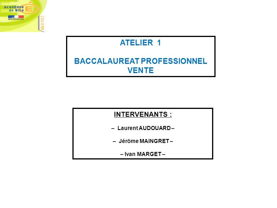 ATELIER 1 BACCALAUREAT PROFESSIONNEL VENTE INTERVENANTS : – Laurent AUDOUARD – – Jérôme MAINGRET – – Ivan MARGET –