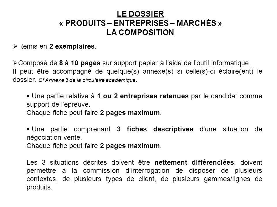 LE DOSSIER « PRODUITS – ENTREPRISES – MARCHÉS » LA COMPOSITION Remis en 2 exemplaires. Composé de 8 à 10 pages sur support papier à laide de loutil in