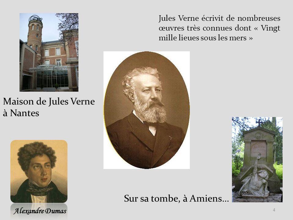 Maison de Jules Verne à Nantes Sur sa tombe, à Amiens… 4 Jules Verne écrivit de nombreuses œuvres très connues dont « Vingt mille lieues sous les mers » Alexandre Dumas