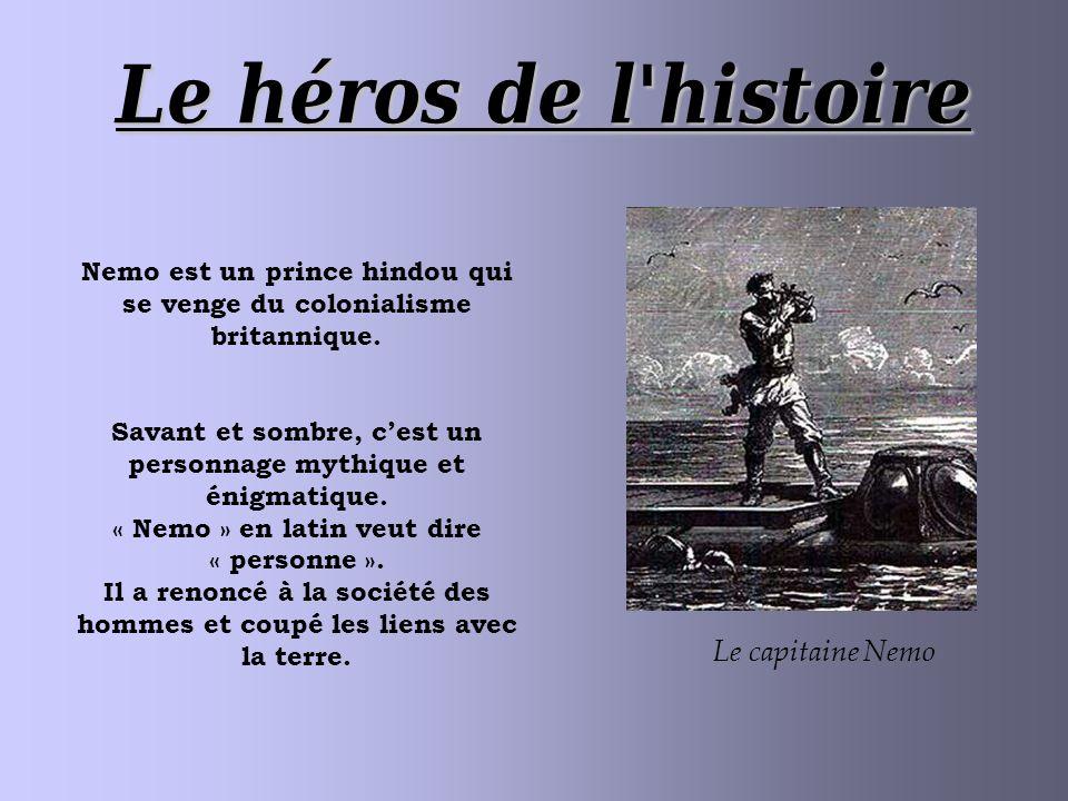 Le héros de l histoire Le capitaine Nemo Nemo est un prince hindou qui se venge du colonialisme britannique.