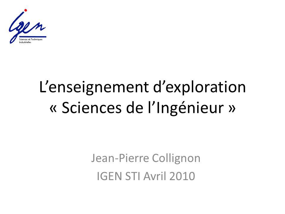 Lenseignement dexploration « Sciences de lIngénieur » Jean-Pierre Collignon IGEN STI Avril 2010