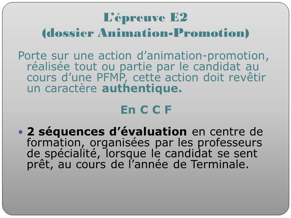 Lépreuve E2 (dossier Animation-Promotion) Porte sur une action danimation-promotion, réalisée tout ou partie par le candidat au cours dune PFMP, cette