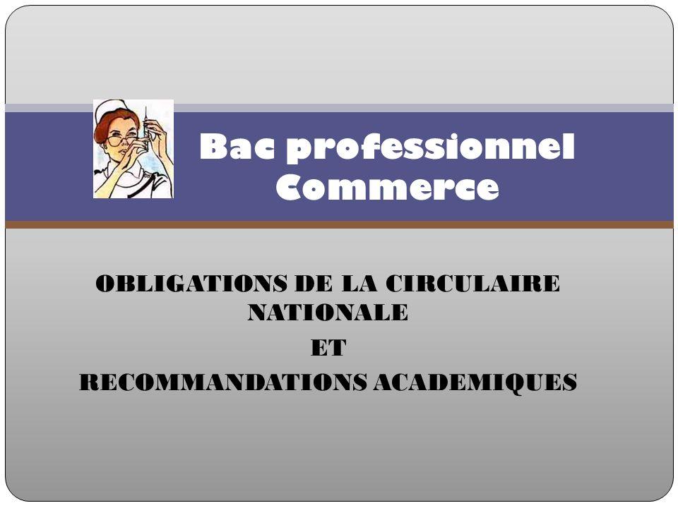 OBLIGATIONS DE LA CIRCULAIRE NATIONALE ET RECOMMANDATIONS ACADEMIQUES Bac professionnel Commerce