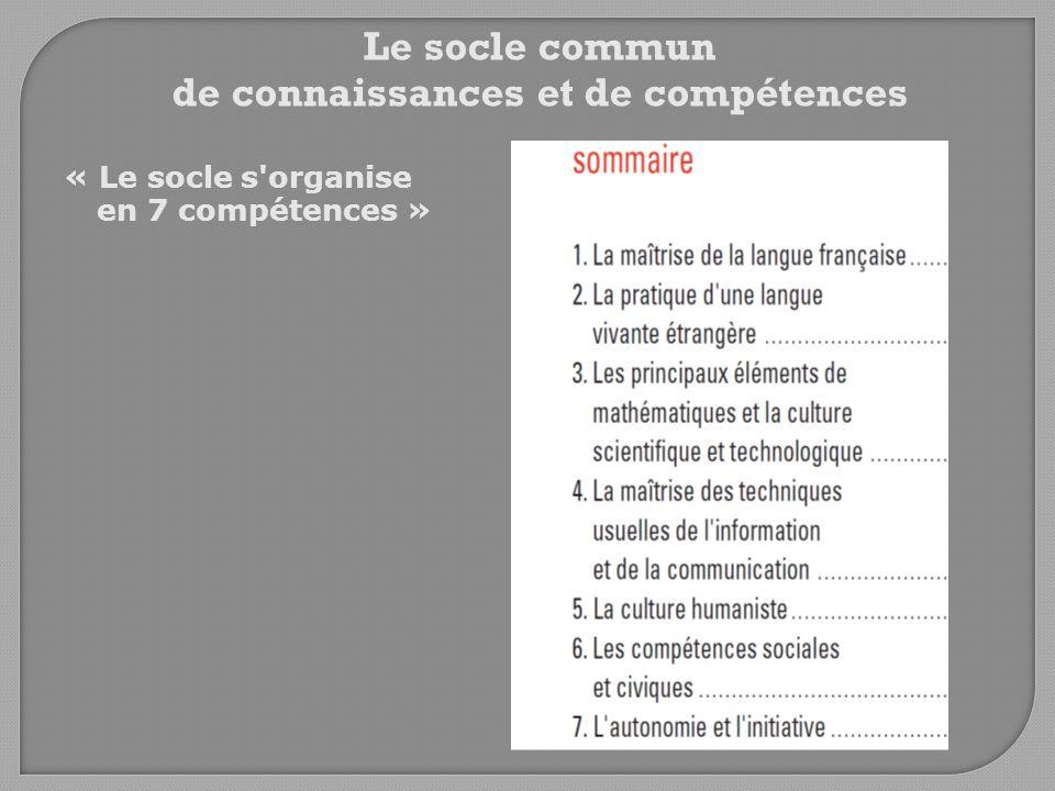 Le socle commun de connaissances et de compétences « Le socle s'organise en 7 compétences »