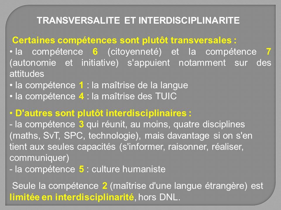 Certaines compétences sont plutôt transversales : la compétence 6 (citoyenneté) et la compétence 7 (autonomie et initiative) s'appuient notamment sur
