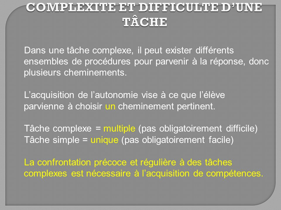 Dans une tâche complexe, il peut exister différents ensembles de procédures pour parvenir à la réponse, donc plusieurs cheminements. Lacquisition de l