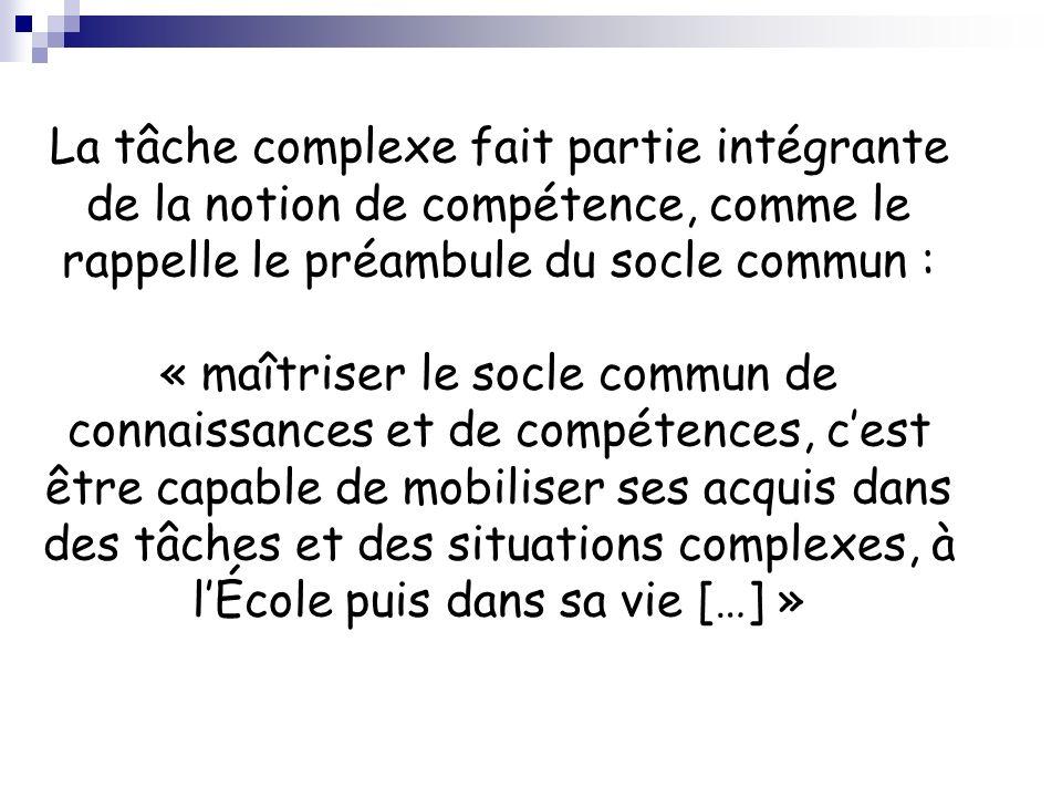 La tâche complexe fait partie intégrante de la notion de compétence, comme le rappelle le préambule du socle commun : « maîtriser le socle commun de c