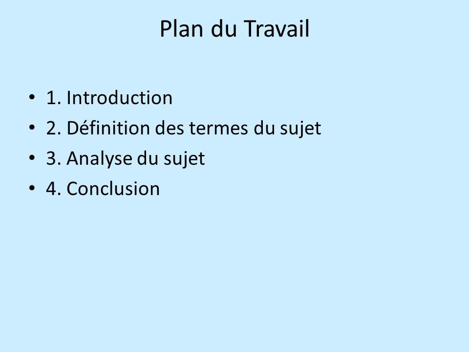Plan du Travail 1. Introduction 2. Définition des termes du sujet 3. Analyse du sujet 4. Conclusion