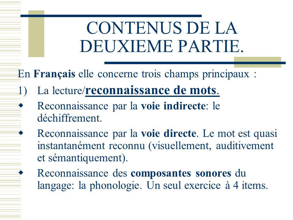 CONTENUS DE LA DEUXIEME PARTIE. En Français elle concerne trois champs principaux : 1)La lecture/ reconnaissance de mots. Reconnaissance par la voie i