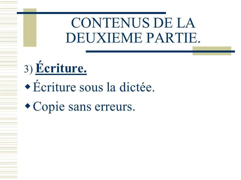 CONTENUS DE LA DEUXIEME PARTIE. 3) Écriture. Écriture sous la dictée. Copie sans erreurs.