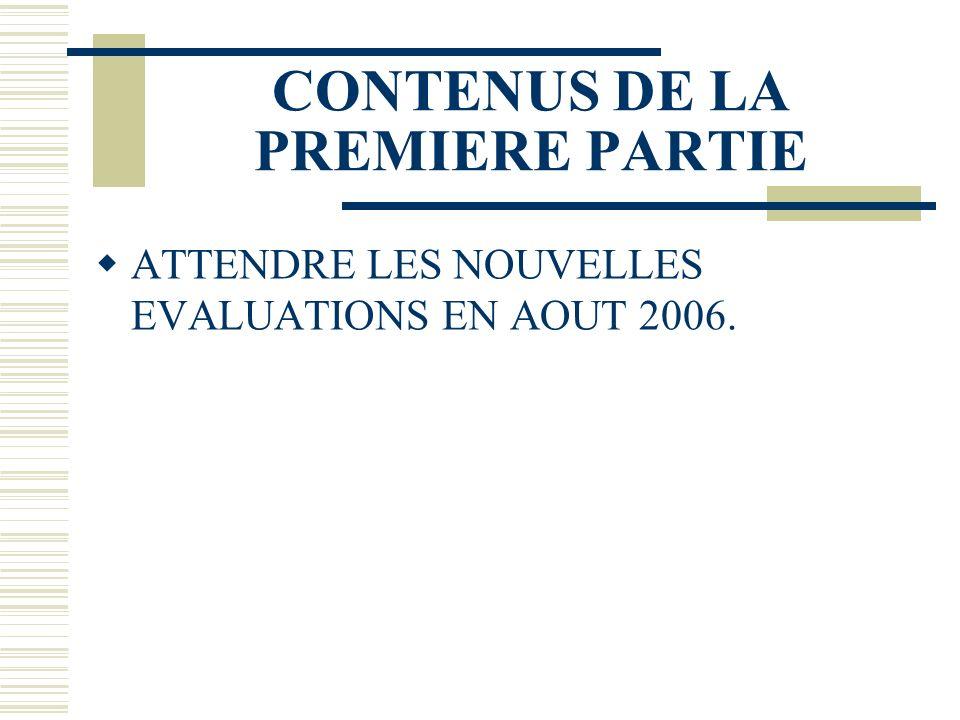 CONTENUS DE LA PREMIERE PARTIE ATTENDRE LES NOUVELLES EVALUATIONS EN AOUT 2006.