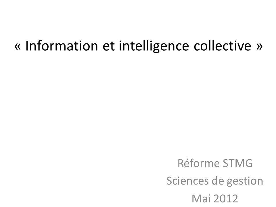 « Information et intelligence collective » Réforme STMG Sciences de gestion Mai 2012
