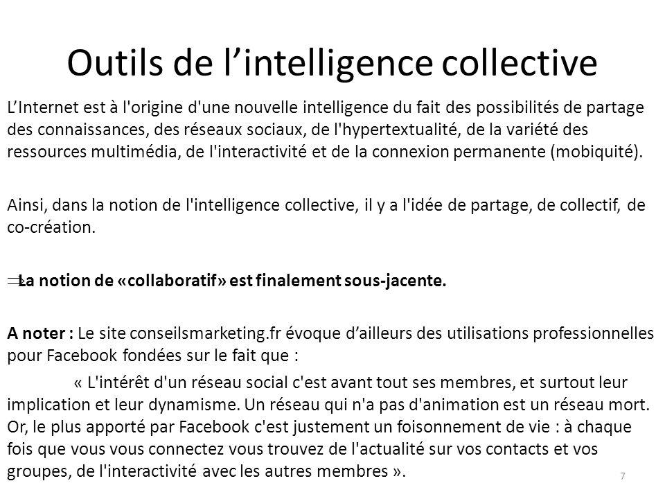 Outils de lintelligence collective LInternet est à l'origine d'une nouvelle intelligence du fait des possibilités de partage des connaissances, des ré