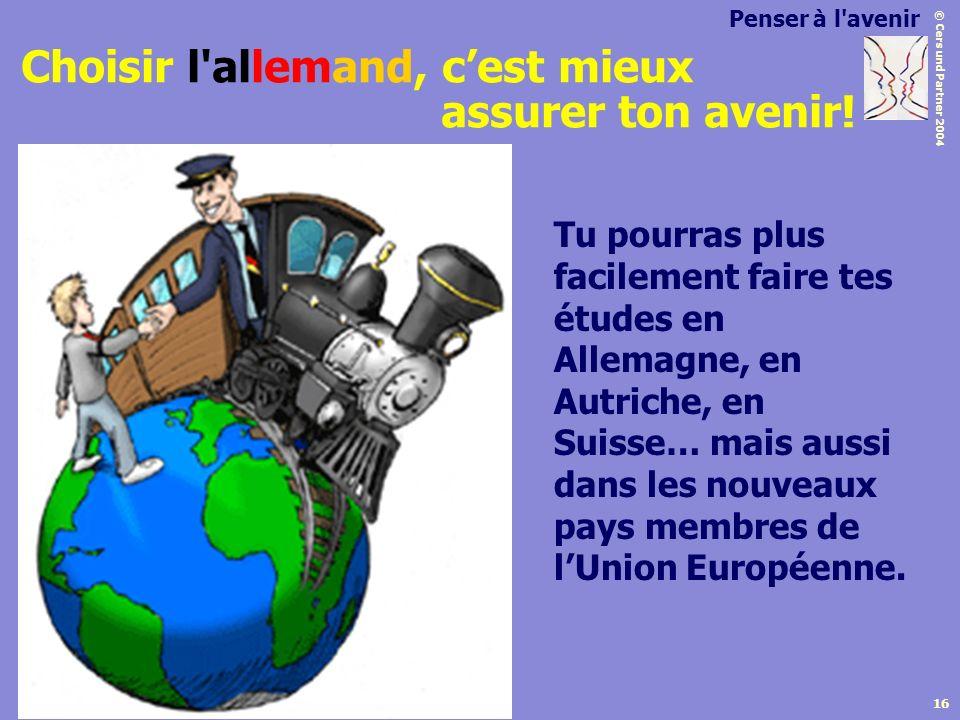 © Cers und Partner 2004 16 Tu pourras plus facilement faire tes études en Allemagne, en Autriche, en Suisse… mais aussi dans les nouveaux pays membres