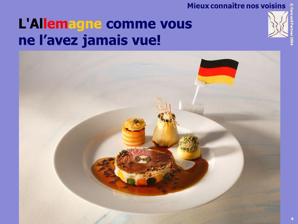 © Cers und Partner 2004 4 Mieux connaître nos voisins L'Allemagne comme vous ne lavez jamais vue!