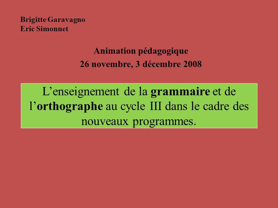 Lenseignement de la grammaire et de lorthographe au cycle III dans le cadre des nouveaux programmes. Animation pédagogique 26 novembre, 3 décembre 200