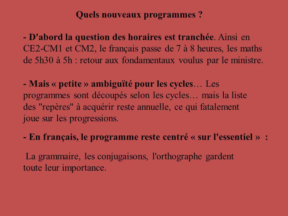 - D'abord la question des horaires est tranchée. Ainsi en CE2-CM1 et CM2, le français passe de 7 à 8 heures, les maths de 5h30 à 5h : retour aux fonda