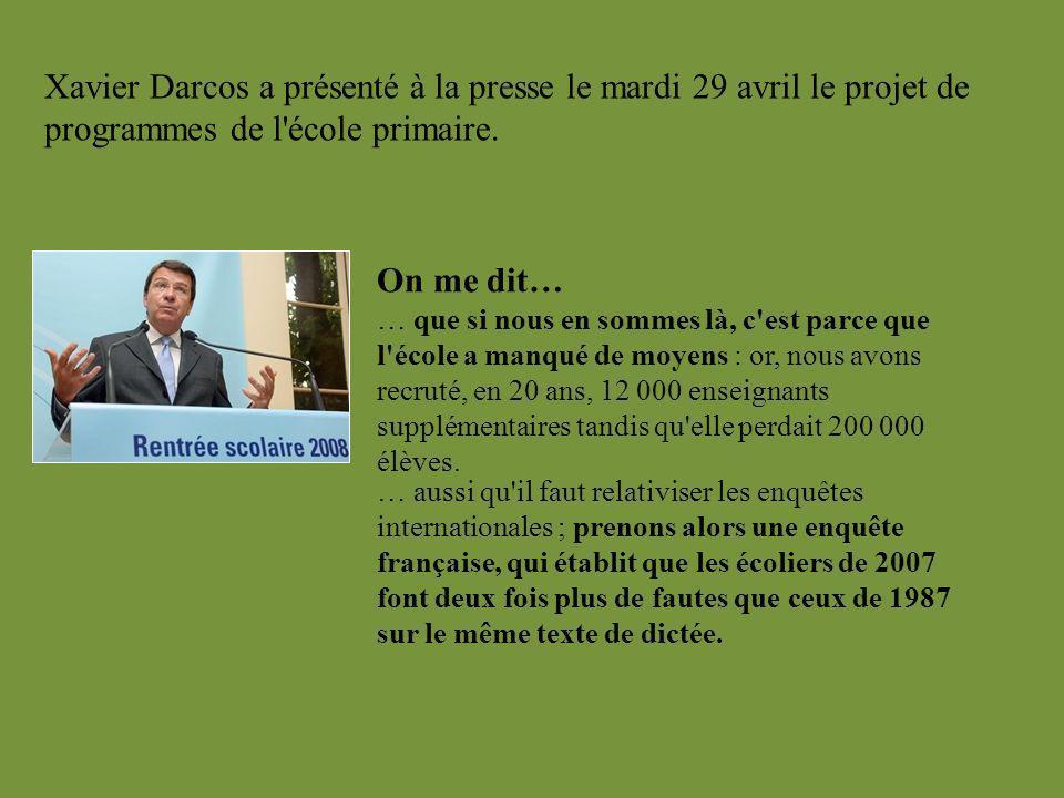 Xavier Darcos a présenté à la presse le mardi 29 avril le projet de programmes de l'école primaire. On me dit… … que si nous en sommes là, c'est parce