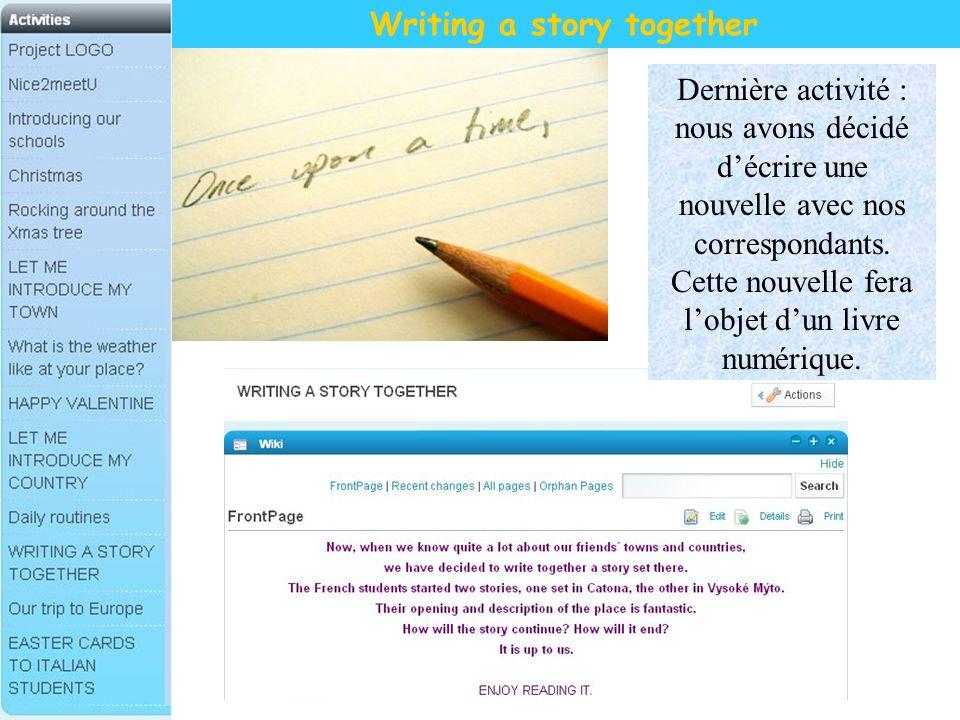 Writing a story together Dernière activité : nous avons décidé décrire une nouvelle avec nos correspondants. Cette nouvelle fera lobjet dun livre numé