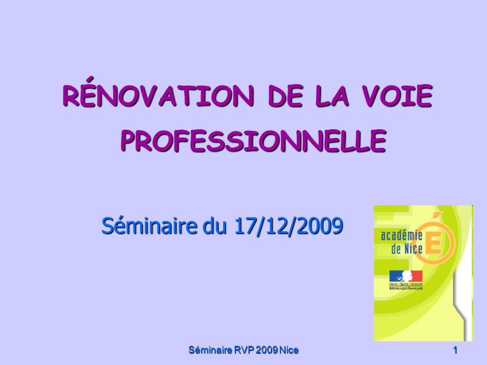 Séminaire RVP 2009 Nice 1 RÉNOVATION DE LA VOIE PROFESSIONNELLE Séminaire du 17/12/2009