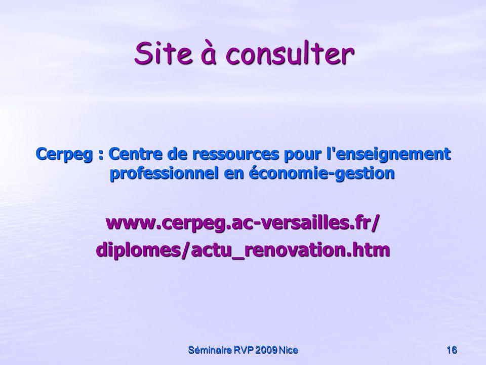Séminaire RVP 2009 Nice16 Site à consulter Cerpeg : Centre de ressources pour l'enseignement professionnel en économie-gestion www.cerpeg.ac-versaille