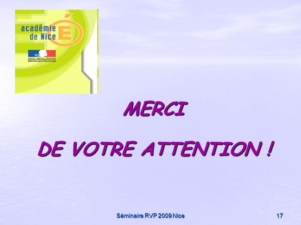 Séminaire RVP 2009 Nice17 MERCI MERCI DE VOTRE ATTENTION !