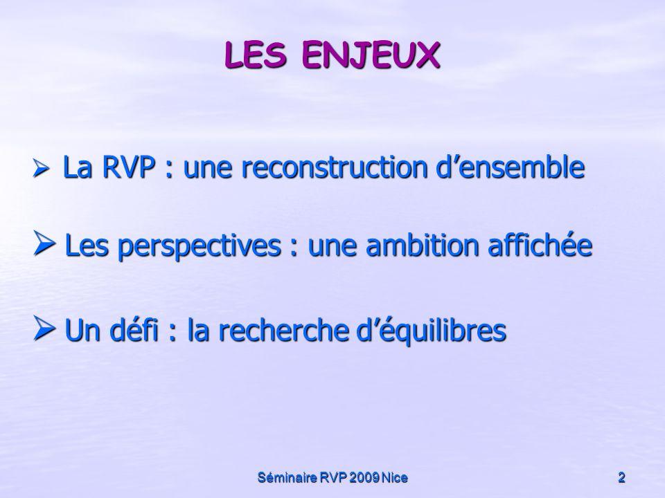 Séminaire RVP 2009 Nice2 LES ENJEUX La RVP : une reconstruction densemble La RVP : une reconstruction densemble Les perspectives : une ambition affich