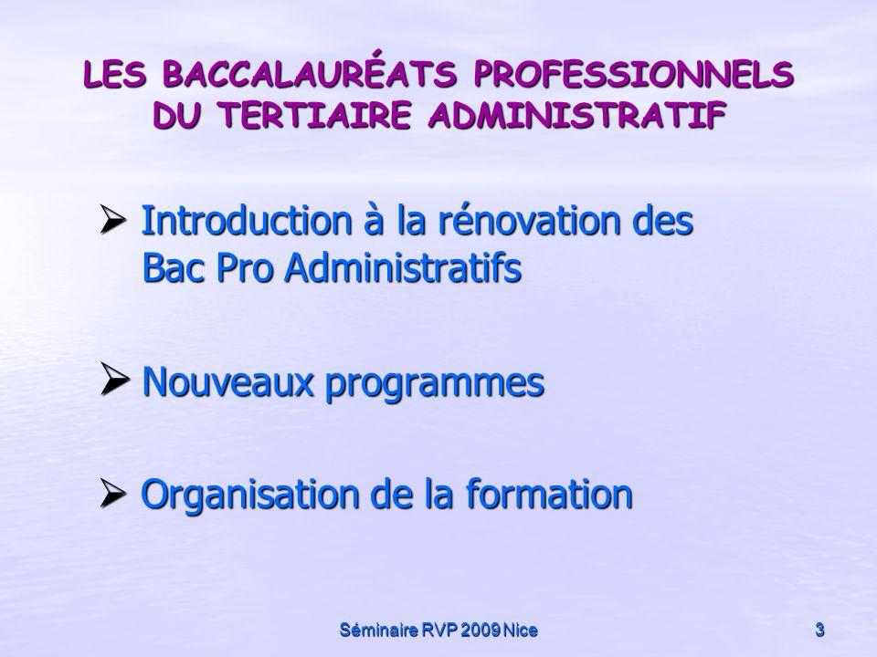 Séminaire RVP 2009 Nice3 LES BACCALAURÉATS PROFESSIONNELS DU TERTIAIRE ADMINISTRATIF Introduction à la rénovation des Bac Pro Administratifs Introduct