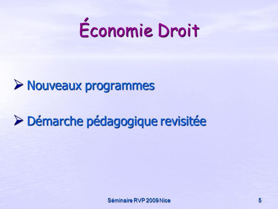 Séminaire RVP 2009 Nice5 Économie Droit Nouveaux programmes Nouveaux programmes Démarche pédagogique revisitée Démarche pédagogique revisitée