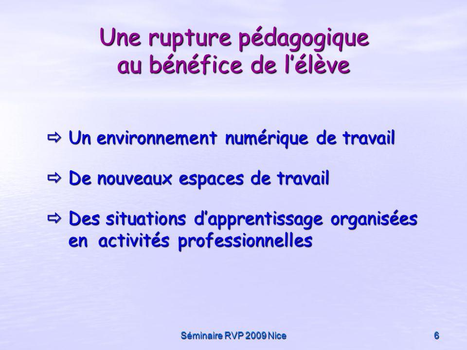 Séminaire RVP 2009 Nice6 Une rupture pédagogique au bénéfice de lélève Un environnement numérique de travail De nouveaux espaces de travail Des situat