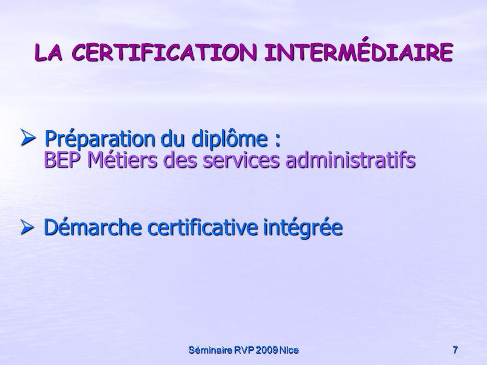 Séminaire RVP 2009 Nice7 LA CERTIFICATION INTERMÉDIAIRE Préparation du diplôme : BEP Métiers des services administratifs Préparation du diplôme : BEP