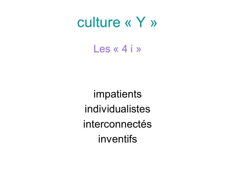 culture « Y » Les « 4 i » impatients individualistes interconnectés inventifs