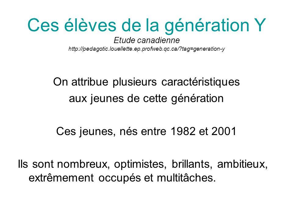 Ces élèves de la génération Y Etude canadienne http://pedagotic.louellette.ep.profweb.qc.ca/?tag=generation-y On attribue plusieurs caractéristiques a