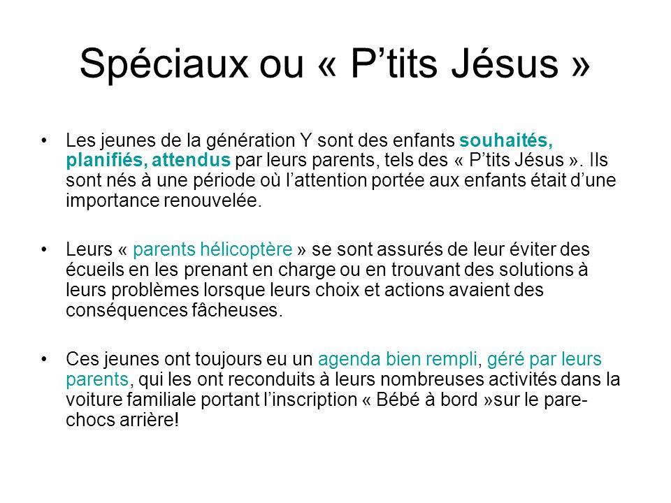 Spéciaux ou « Ptits Jésus » Les jeunes de la génération Y sont des enfants souhaités, planifiés, attendus par leurs parents, tels des « Ptits Jésus ».