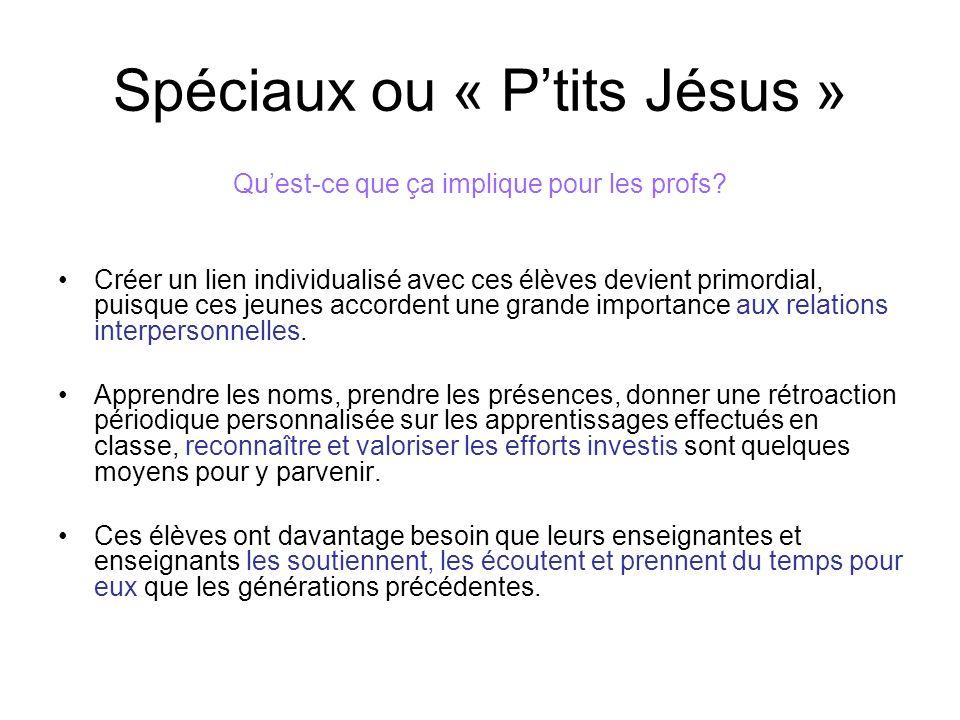 Spéciaux ou « Ptits Jésus » Quest-ce que ça implique pour les profs? Créer un lien individualisé avec ces élèves devient primordial, puisque ces jeune