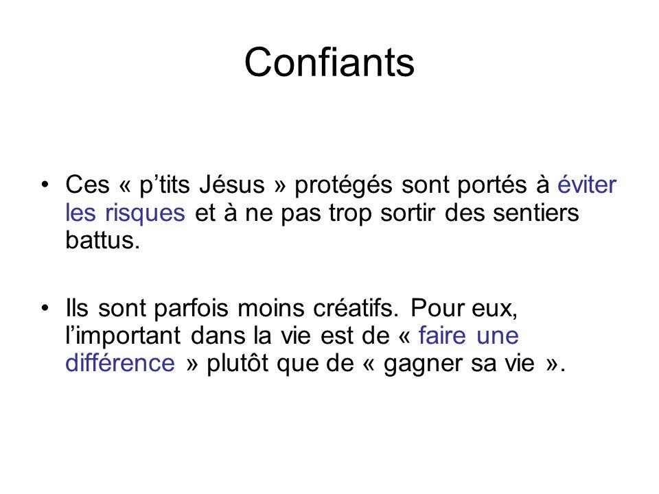 Confiants Ces « ptits Jésus » protégés sont portés à éviter les risques et à ne pas trop sortir des sentiers battus. Ils sont parfois moins créatifs.