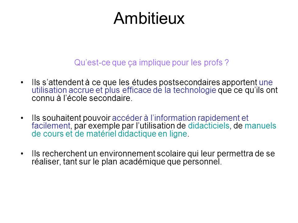 Ambitieux Quest-ce que ça implique pour les profs ? Ils sattendent à ce que les études postsecondaires apportent une utilisation accrue et plus effica