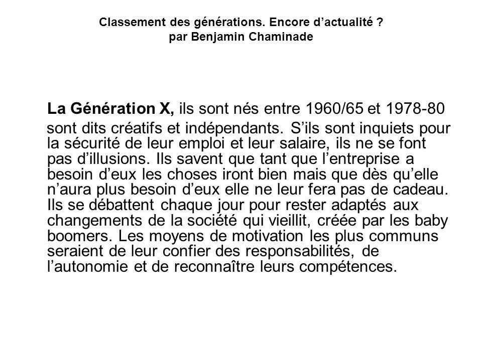 Classement des générations. Encore dactualité ? par Benjamin Chaminade La Génération X, ils sont nés entre 1960/65 et 1978-80 sont dits créatifs et in