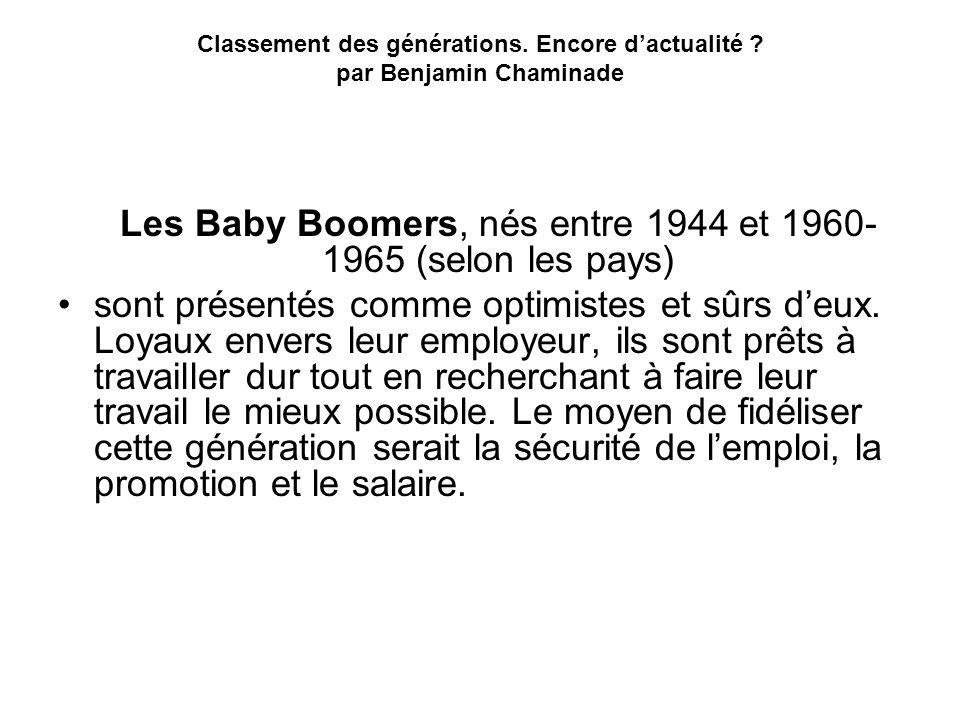 Classement des générations. Encore dactualité ? par Benjamin Chaminade Les Baby Boomers, nés entre 1944 et 1960- 1965 (selon les pays) sont présentés
