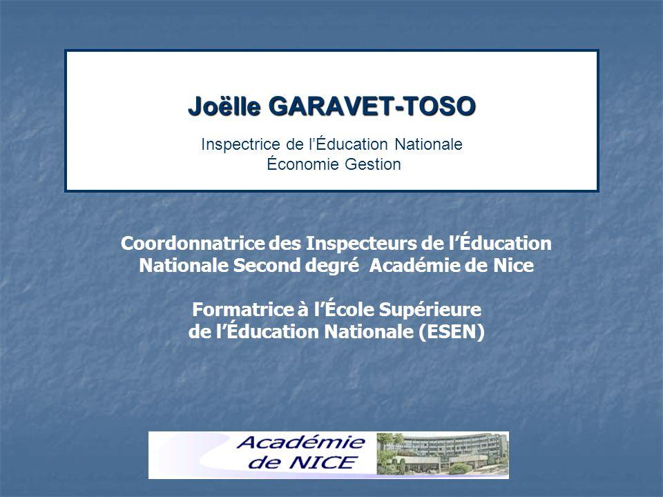 Joëlle GARAVET-TOSO Joëlle GARAVET-TOSO Inspectrice de lÉducation Nationale Économie Gestion Coordonnatrice des Inspecteurs de lÉducation Nationale Se