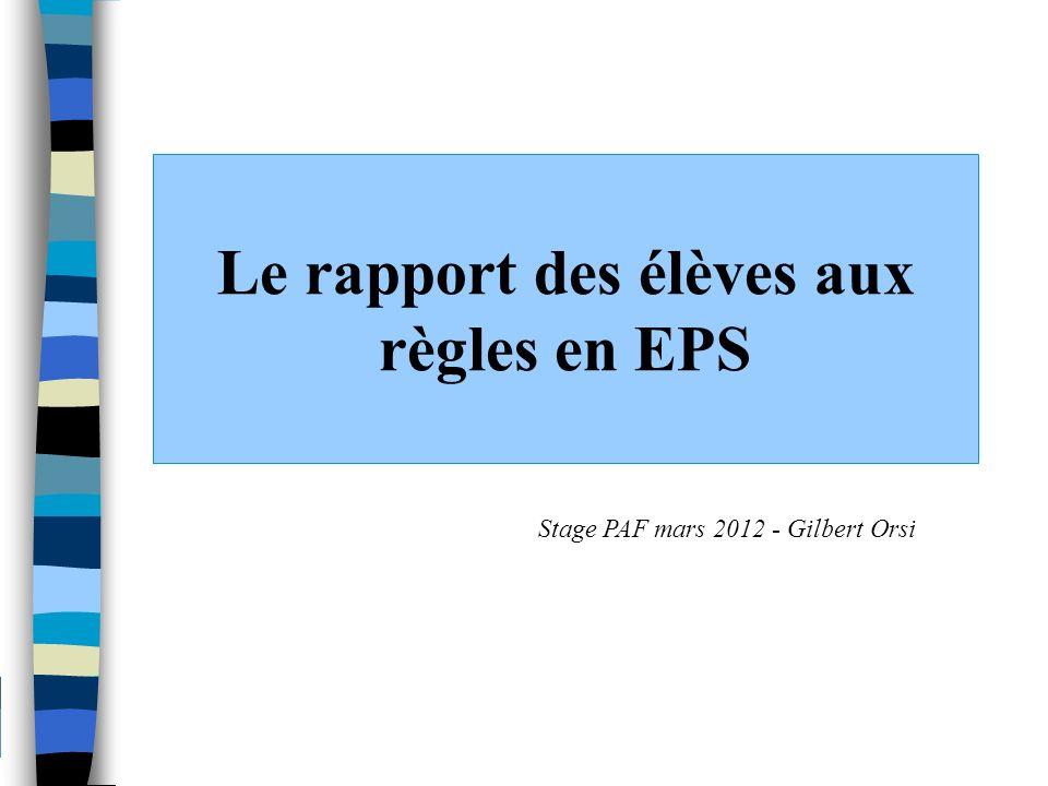 Le rapport des élèves aux règles en EPS Stage PAF mars 2012 - Gilbert Orsi