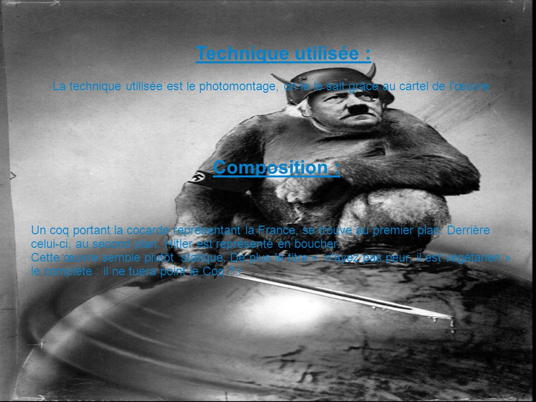 Cadrage : Le Coq, vue de profil regarde au loin ; alors que Hitler vue de face tente d assassiner le Coq (= France) par derrière.