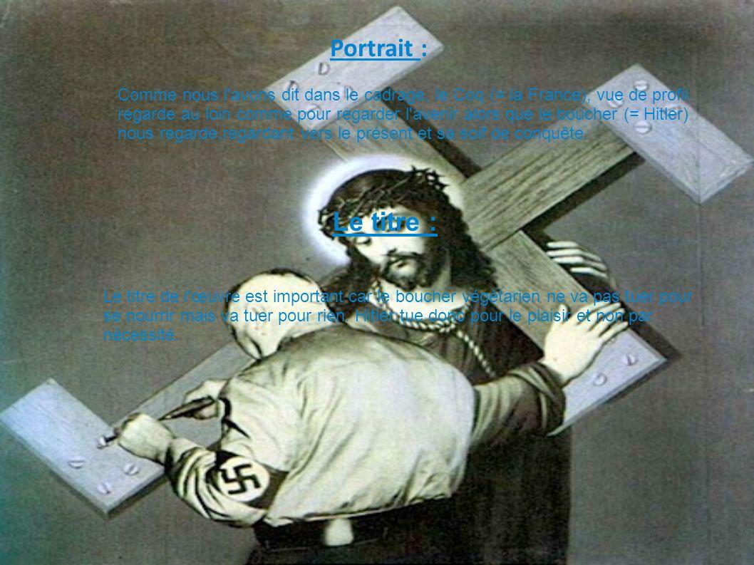 Portrait : Comme nous l'avons dit dans le cadrage, le Coq (= la France), vue de profil regarde au loin comme pour regarder l'avenir alors que le bouch