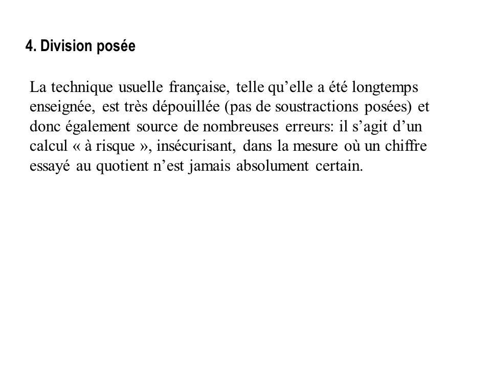 4. Division posée La technique usuelle française, telle quelle a été longtemps enseignée, est très dépouillée (pas de soustractions posées) et donc ég