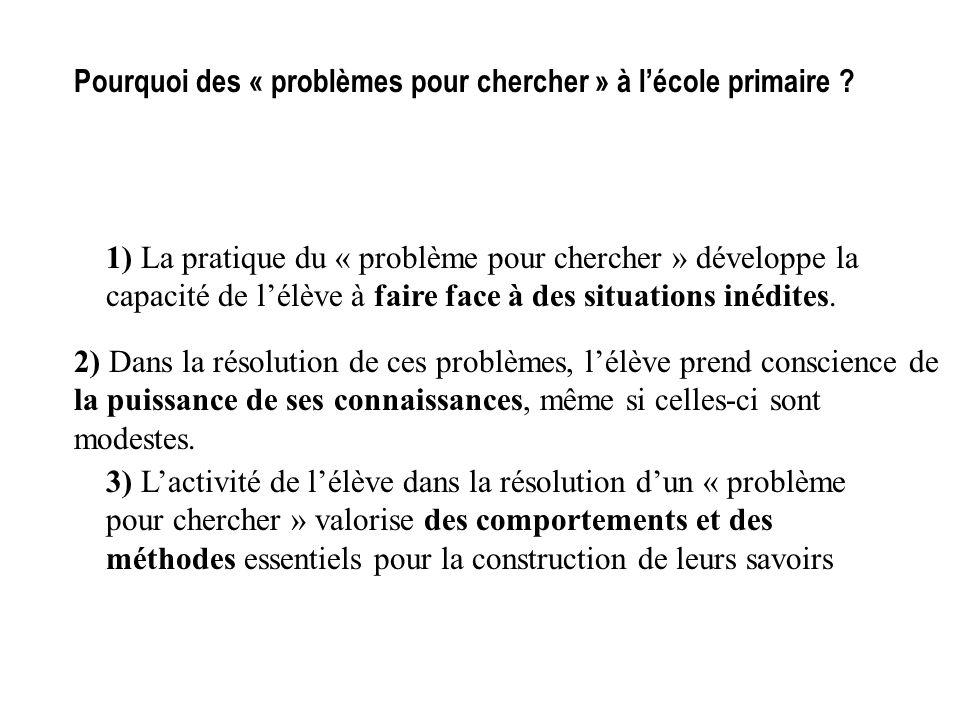Pourquoi des « problèmes pour chercher » à lécole primaire ? 1) La pratique du « problème pour chercher » développe la capacité de lélève à faire face